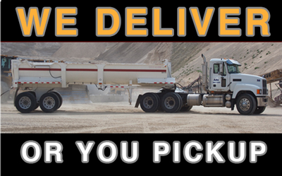 Image of Gravel Truck, fully loaded, stating: We Deliver or You Pickup